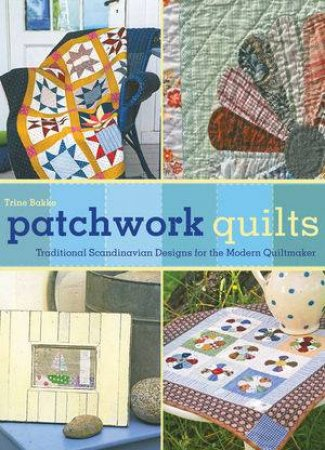 Patchwork Quilts Traditional Scandinavian Designs for the Modern Quiltmaker by Bakke