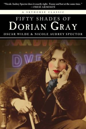 Fifty Shades of Dorian Gray by Nicole Audrey Spector