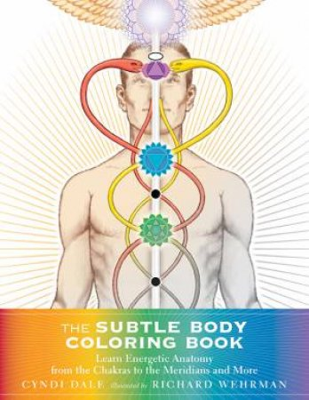 Subtle Body Coloring Book by Cyndi Dale & Richard Wehrman