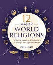 12 Major World Religions The Beliefs Rituals And Traditions Of Humanitys Most Influential Faiths