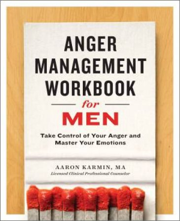 Anger Management Workbook For Men: Take Control Of Your Anger And Master Your Emotions by Aaron Karmin & Nathan R Hydes
