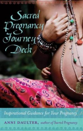 Sacred Pregnancy Journey Deck: Inspirational Guidance For Your Pregnancy by Anni Daulter
