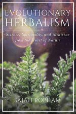 Evolutionary Herbalism Science Spirituality and Medicine from the Heart of Nature