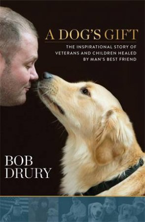 A Dog's Gift by Bob Drury