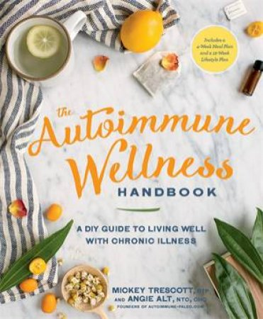 The Autoimmune Wellness Handbook by Mickey Trescott & Angie Alt