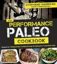 The Performance Paleo Cookbook by Stephanie Gaudreau