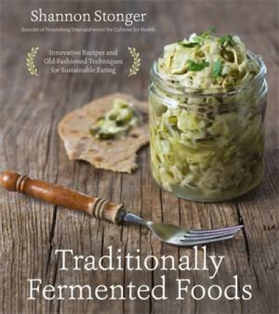 Traditionally Fermented Foods by Shannon Stonger