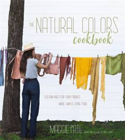 The Natural Colors Cookbook by Maggie Pate