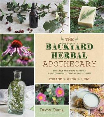 The Backyard Herbal Apothecary by Devon Young - 9781624147463 - QBD Books