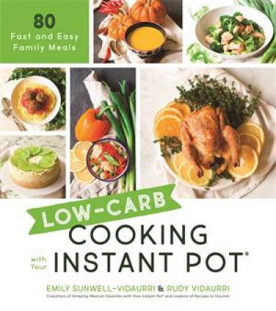 Low-Carb Cooking With Your Instant Pot by Emily Sunwell-Vidaurri & Rudy Vidaurri