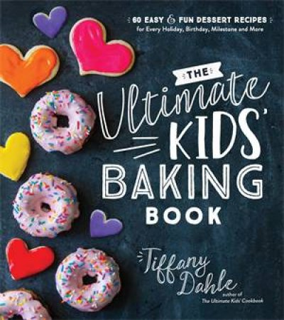 The Ultimate Kids' Baking Book by Tiffany Dahle