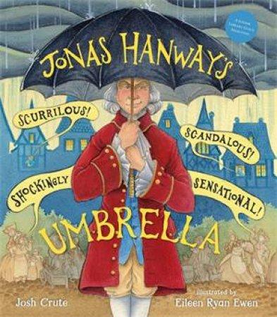 Jonas Hanway's Scurrilous, Scandalous, Shockingly Sensational Umbrella by Josh Crute & Eileen Ryan Ewen