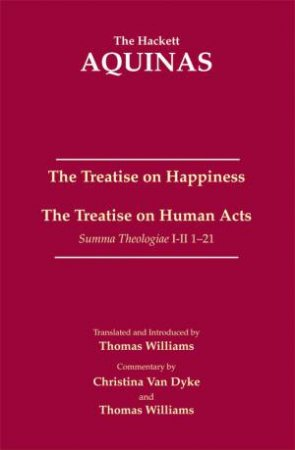 The Treatise on Happiness by Thomas Aquinas & Thomas Williams & Christina Van Dyke