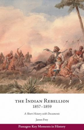 The Indian Rebellion, 1857-1859