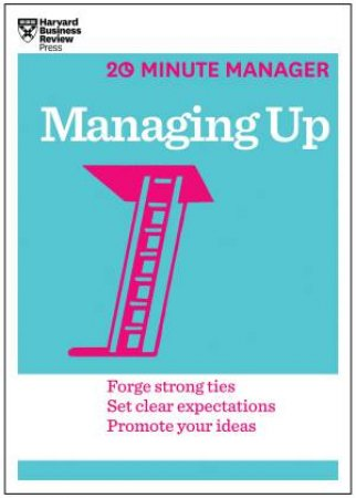 20-Minute Manager: Managing Up by Various