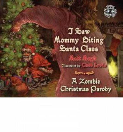 I Saw Mommy Biting Santa Claus: A Zombie Christmas Parody by Matt Mogk