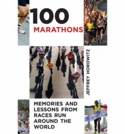 100 Marathons Memories and Lessons From Races Run Around the World