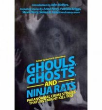 Ghouls Ghosts and Ninja Rats Paranormal Crime Stories That Just Might Kill You