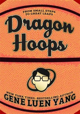 Dragon Hoops by Gene Luen Yang