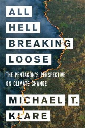 All Hell Breaking Loose by Michael Klare