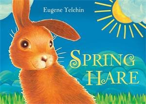 Spring Hare by Eugene Yelchin & Eugene Yelchin