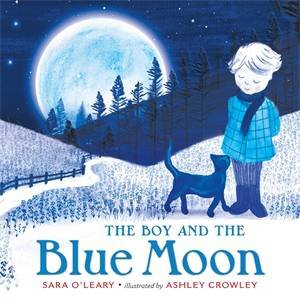 The Boy And The Blue Moon by Sara O'Leary & Ashley Crowley