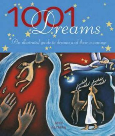 1001 Dreams: An Illustrated Guide To Dreams And Their Meanings