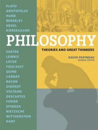Philosophy: Theories And Great Thinkers by David Papineau