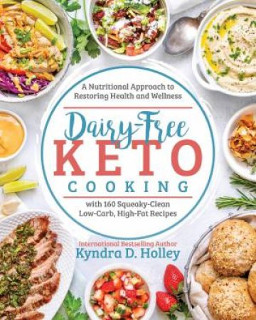 Dairy Free Keto Cooking by Kyndra Holley