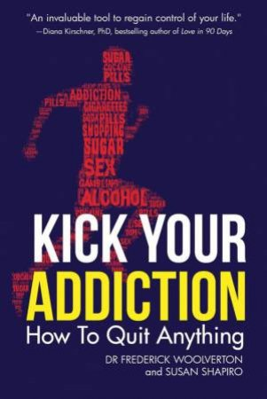 Kick Your Addiction by Frederick Woolverton & Susan  Shapiro
