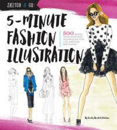 Sketch And Go: 5-Minute Fashion Illustration by Emily Brickel