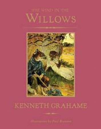 The Wind In The Willows by Kenneth Grahame & Paul Bransom