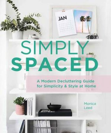 Simply Spaced by Monica Leed & Melody Mesick