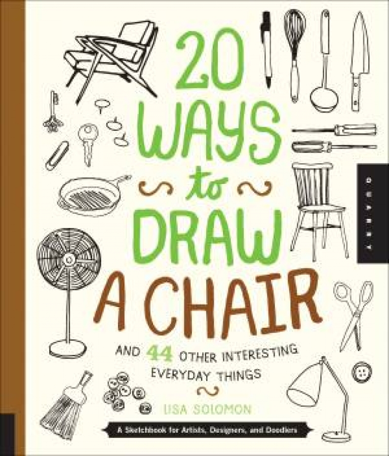20 Ways to Draw a Chair and 44 Other Interesting Everyday Things by Lisa Solomon