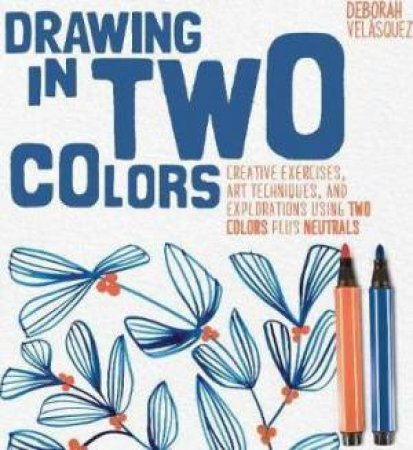 Drawing In Two Colors : Creative Exercises And Art Techniques Using Limited  Colors And Neutrals by Deborah Velasquez - 9781631593505 - QBD Books