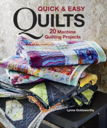 Quick & Easy Quilts: 20 Machine Quilting Projects by LYNNE GOLDSWORTHY