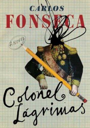 Colonel Lágrimas by Carlos Fonseca Suárez