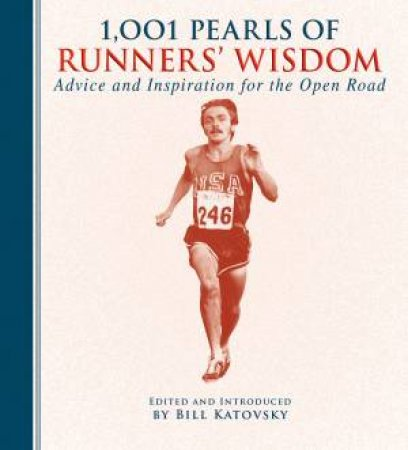 1,001 Pearls of Runners' Wisdom by Bill Katovsky