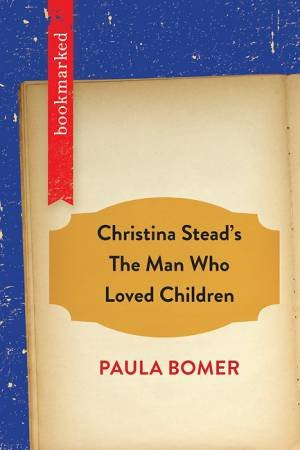Christina Stead's The Man Who Loved Children: Bookmarked by Paula Bomer