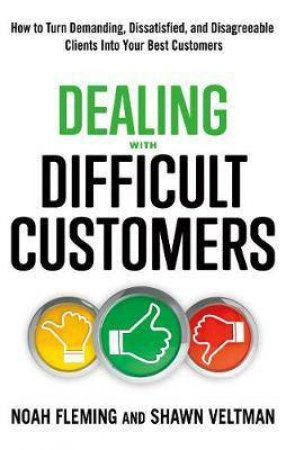 Dealing with Difficult Customers by Noah Fleming & Shawn Veltman