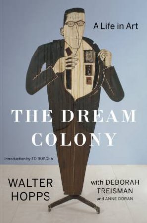 Dream Colony: A Life In Art by with Deborah Treisman and Walter Hopps