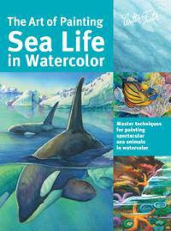 The Art of Painting Sea Life In Watercolor by Maury Aaseng & Ronald Pratt