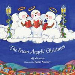 The Snow Angels' Christmas by MJ Michaels & Kathy Nausley