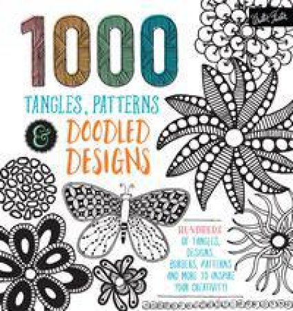 1000 Tangles, Patterns And Doodled Designs