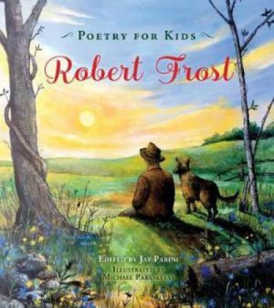 Poetry For Kids: Robert Frost by Michael Paraskevas, Jay Parini & Robert Frost