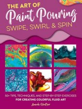 The Art of Paint Pouring  Swipe Swirl  Spin