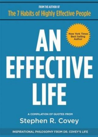 An Effective Life: Inspirational Philosophy From Dr Covey's Life