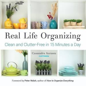 Real Life Organizing by Cassandra Aarssen & Peter Walsh