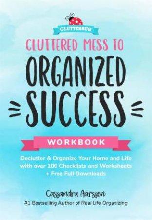 Cluttered Mess To Organized Success by Cassandra Aarssen