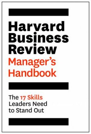 Harvard Business Review Manager's Handbook: The 17 Skills Leaders Need To Stand Out  by Various